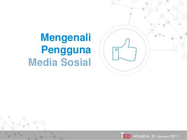 Mengenali Pengguna Media Sosial @SABDA, 20 Januari 2017