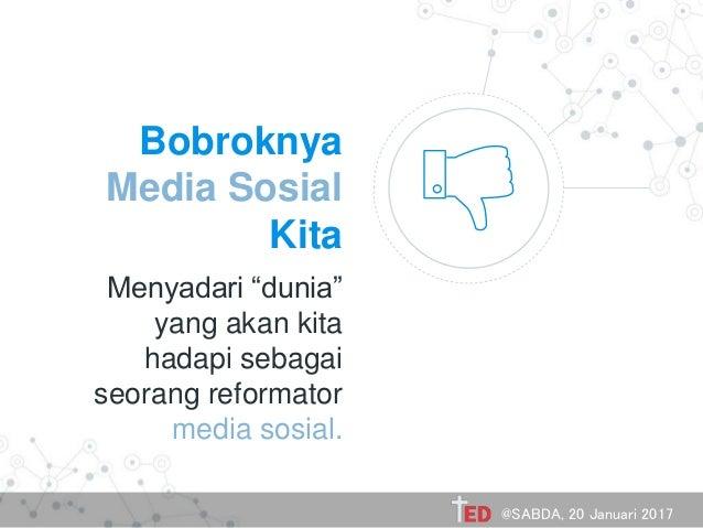"""Bobroknya Media Sosial Kita Menyadari """"dunia"""" yang akan kita hadapi sebagai seorang reformator media sosial. @SABDA, 20 Ja..."""
