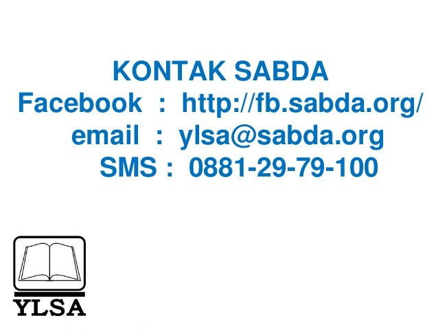 """""""KONTAK SABDA Facebook : http://fb.sabda.org/ email : ylsa@sabda.org SMS : 0881-29-79-100"""