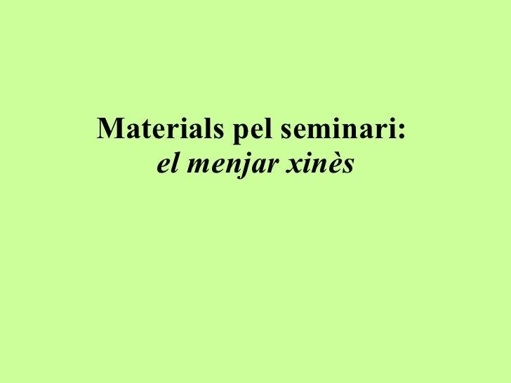 Materials pel seminari:  el menjar xinès