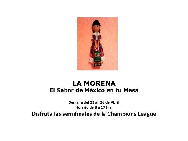 LA MORENA      El Sabor de México en tu Mesa              Semana del 22 al 26 de Abril                 Horario de 8 a 17 h...