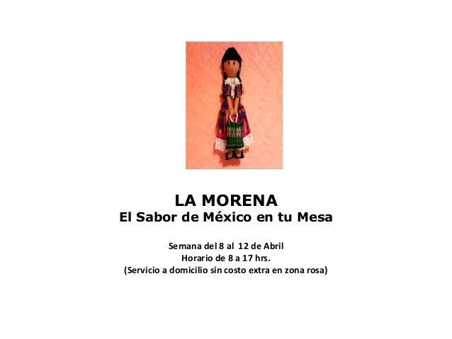 LA MORENAEl Sabor de México en tu Mesa            Semana del 8 al 12 de Abril              Horario de 8 a 17 hrs.(Servicio...
