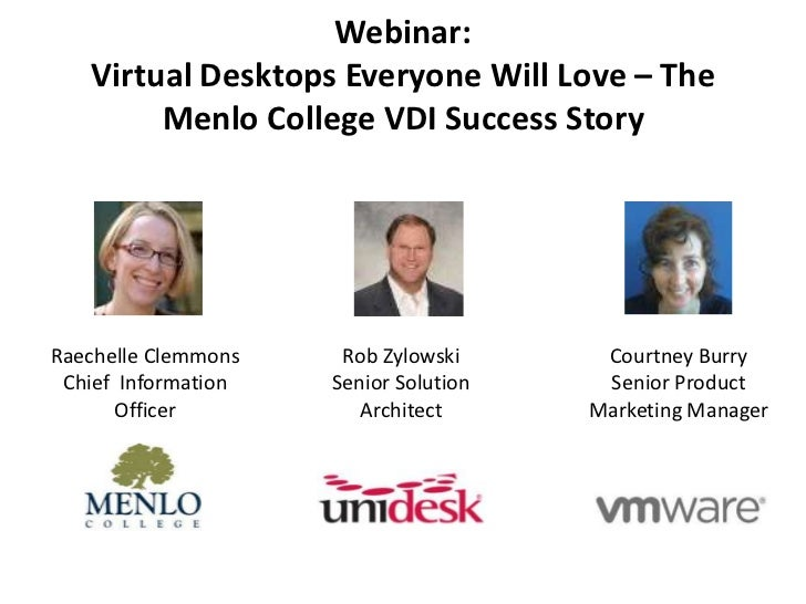 Webinar: Virtual Desktops Everyone Will Love – The Menlo College VDI Success Story<br />Raechelle ClemmonsChief  Informati...