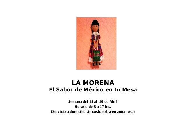 LA MORENAEl Sabor de México en tu Mesa           Semana del 15 al 19 de Abril              Horario de 8 a 17 hrs.(Servicio...