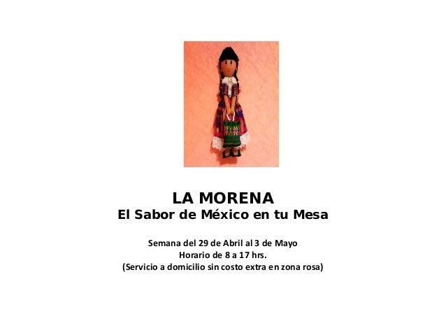 LA MORENAEl Sabor de México en tu MesaSemana del 29 de Abril al 3 de MayoHorario de 8 a 17 hrs.(Servicio a domicilio sin c...