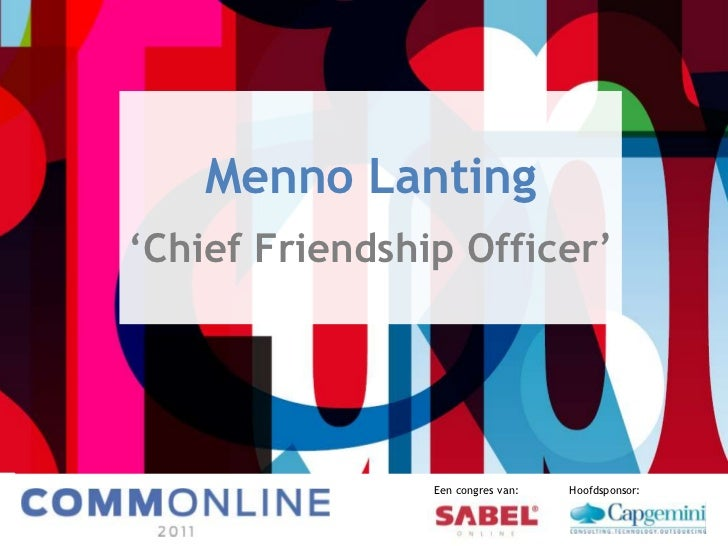 Menno Lanting<br />'ChiefFriendship Officer'<br />Een congres van:	Hoofdsponsor:<br />