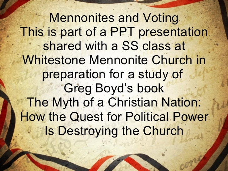 Mennonites and Voting This is part of a PPT presentation shared with a SS class at Whitestone Mennonite Church in preparat...