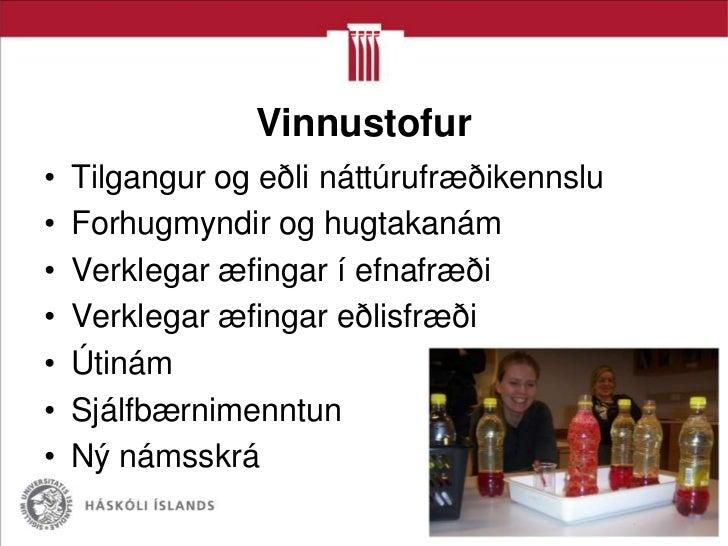 Vinnustofur•   Tilgangur og eðli náttúrufræðikennslu•   Forhugmyndir og hugtakanám•   Verklegar æfingar í efnafræði•   Ver...