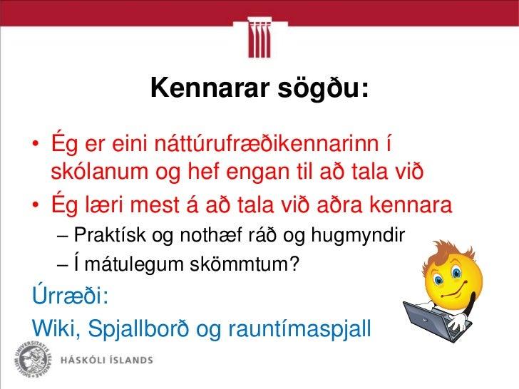 Kennarar sögðu:• Ég er eini náttúrufræðikennarinn í  skólanum og hef engan til að tala við• Ég læri mest á að tala við aðr...
