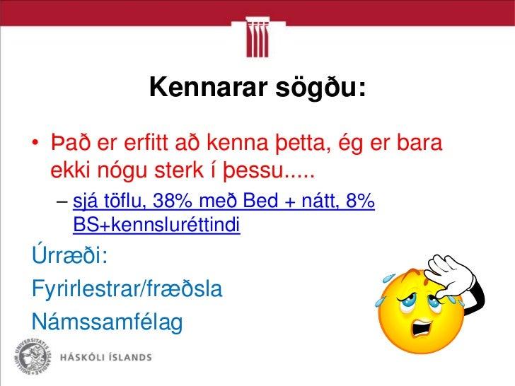 Kennarar sögðu:• Það er erfitt að kenna þetta, ég er bara  ekki nógu sterk í þessu.....  – sjá töflu, 38% með Bed + nátt, ...