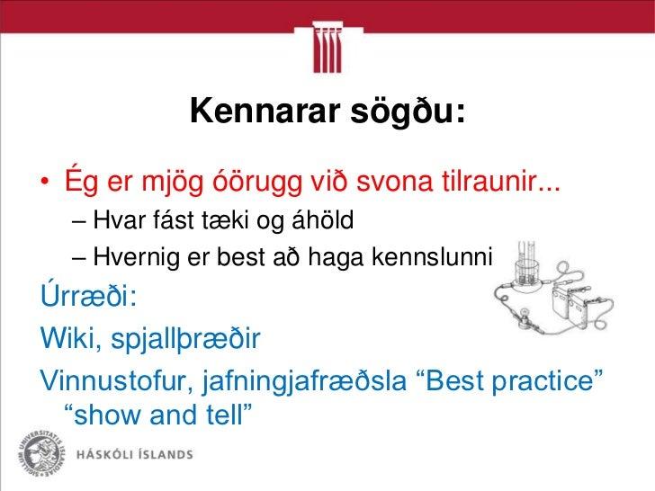 Kennarar sögðu:• Ég er mjög óörugg við svona tilraunir...  – Hvar fást tæki og áhöld  – Hvernig er best að haga kennslunni...