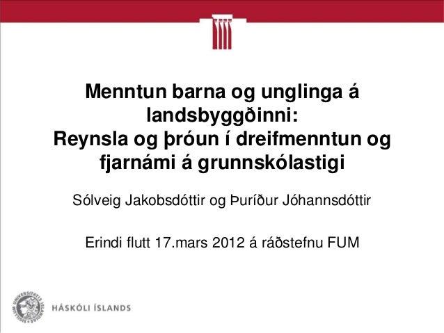 Menntun barna og unglinga á         landsbyggðinni:Reynsla og þróun í dreifmenntun og    fjarnámi á grunnskólastigi Sólvei...