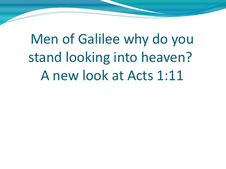 Men of Galilee why do you stand looking into heaven?  A new look at Acts 1:11