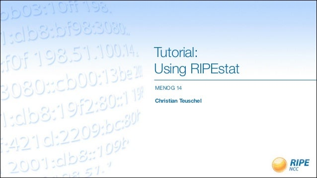 Tutorial: Using RIPEstat MENOG 14  ! Christian Teuschel
