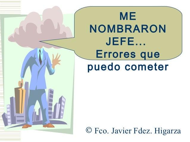 MENOMBRARON   JEFE... Errores quepuedo cometer© Fco. Javier Fdez. Higarza