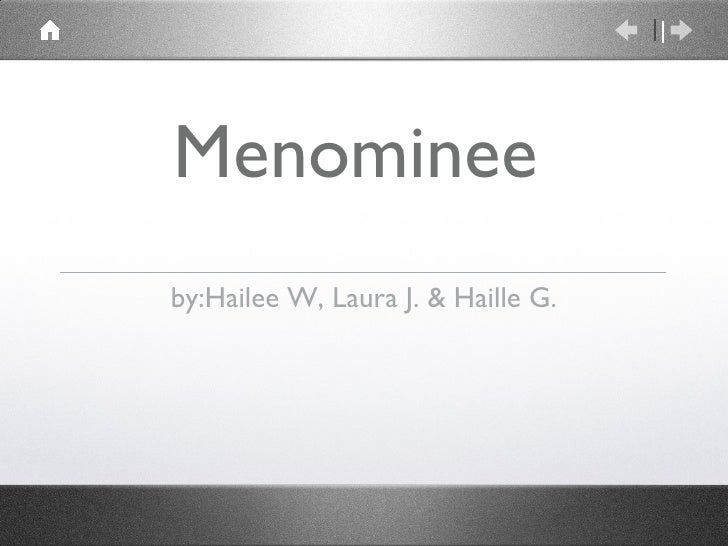 Menominee <ul><li>by:Hailee W, Laura J. & Haille G. </li></ul>