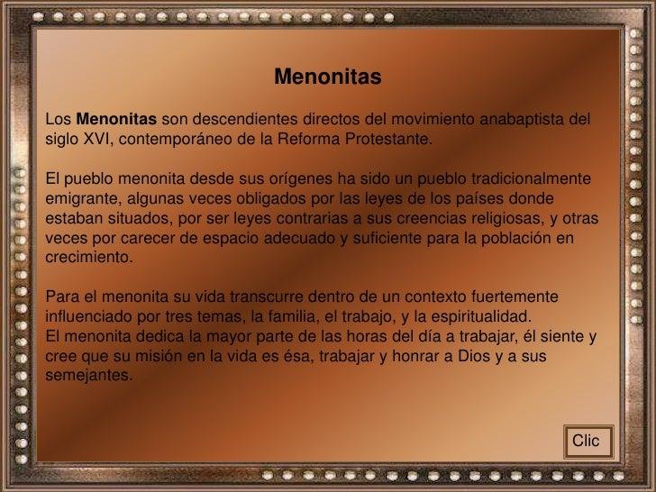 Menonitas<br />Los Menonitas son descendientes directos del movimiento anabaptista del siglo XVI, contemporáneo de la Refo...