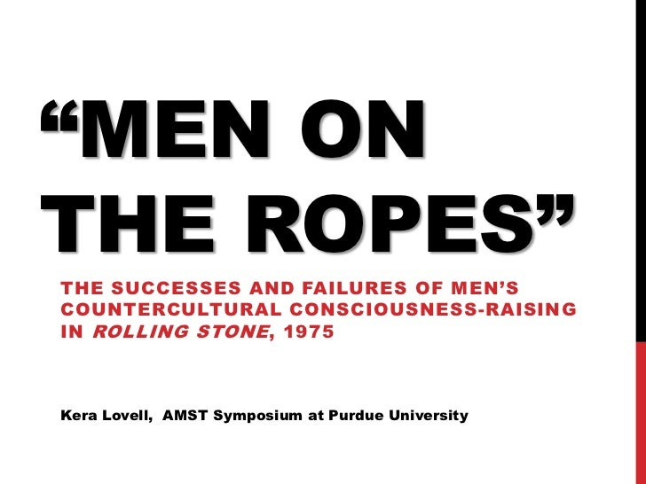 """MEN ONTHE ROPES""THE SUCCESSES AND FAILURES OF MEN'SCOUNTERCULTURAL CONSCIOUSNESS-RAISINGIN ROLLING STONE , 1975Kera Lovel..."