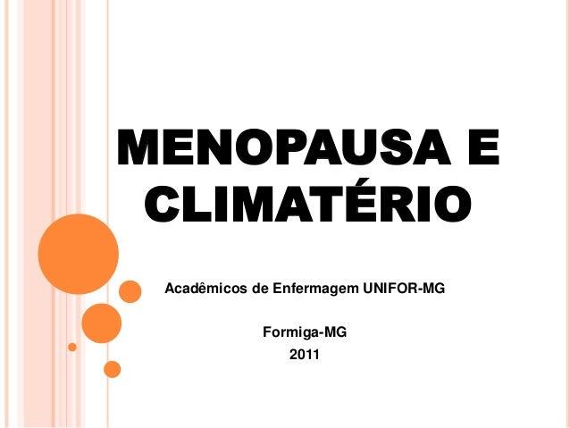 MENOPAUSA E  CLIMATÉRIO  Acadêmicos de Enfermagem UNIFOR-MG  Formiga-MG  2011