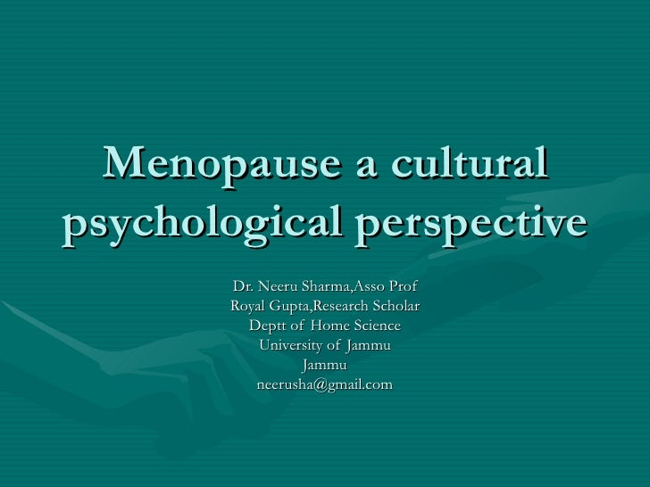 Menopause a cultural psychological perspective        Dr. Neeru Sharma,Asso Prof        Royal Gupta,Research Scholar      ...