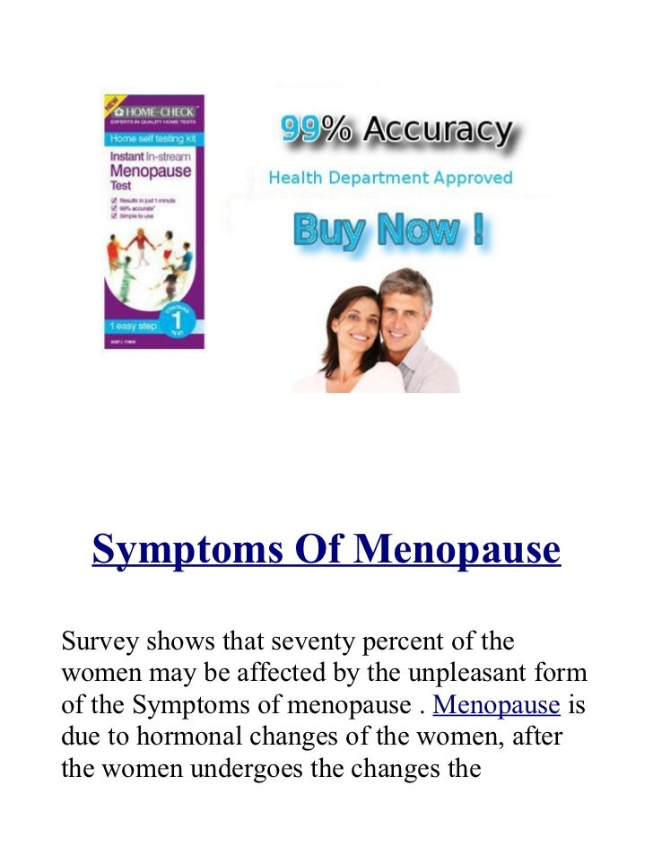 Symptoms Of MenopauseSurvey shows that seventy percent of thewomen may be affected by the unpleasant formof the Symptoms o...