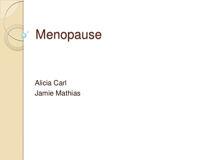 Menopause<br />Alicia Carl<br />Jamie Mathias<br />