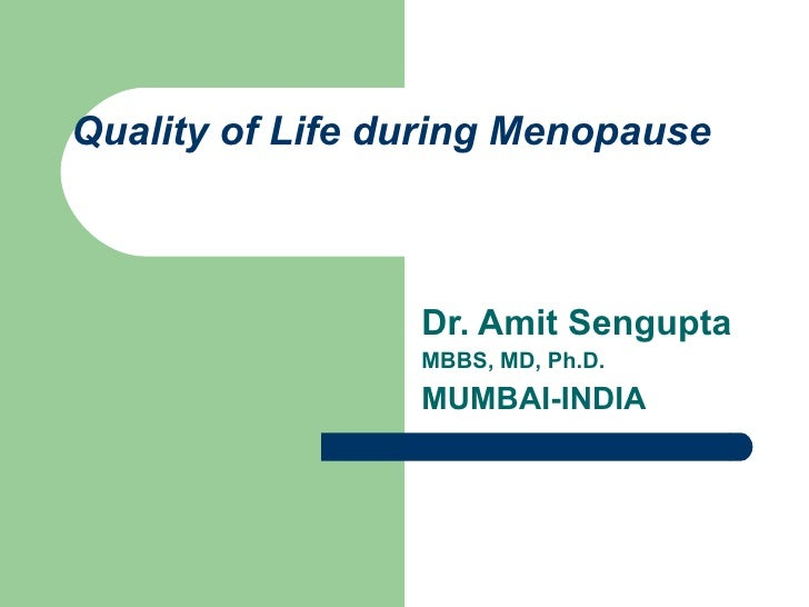 Quality of Life during Menopause  Dr. Amit Sengupta MBBS, MD, Ph.D. MUMBAI-INDIA