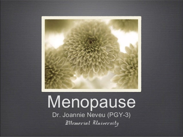 Menopause Dr. Joannie Neveu (PGY-3) Memorial University