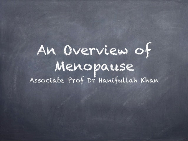 An Overview of   MenopauseAssociate Prof Dr Hanifullah Khan