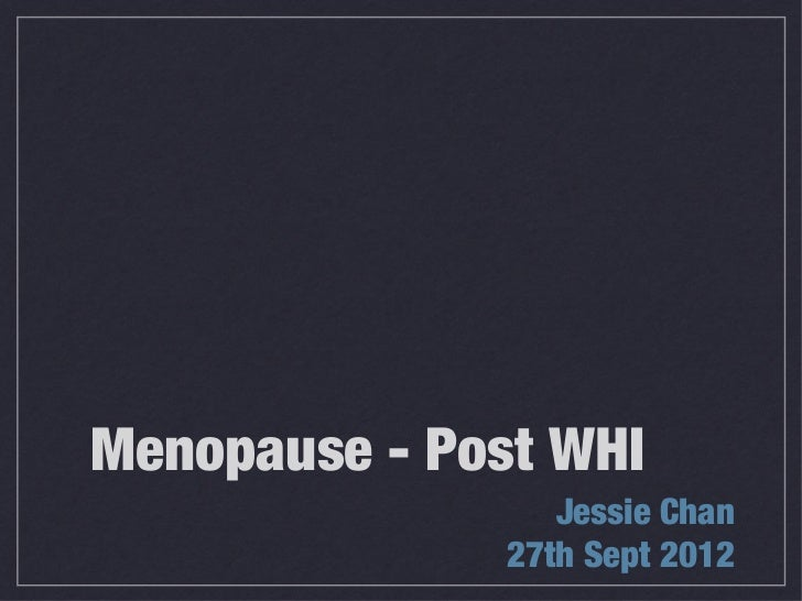 Menopause - Post WHI                  Jessie Chan               27th Sept 2012