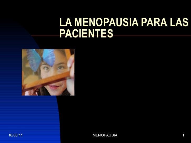 LA MENOPAUSIA PARA LAS PACIENTES 16/06/11 MENOPAUSIA