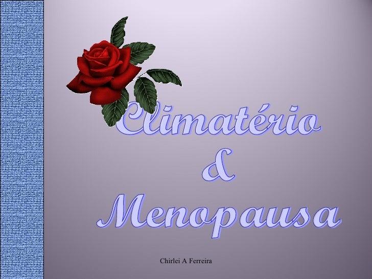 Climatério  &  Menopausa Chirlei A Ferreira