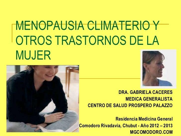 MENOPAUSIA CLIMATERIO YOTROS TRASTORNOS DE LAMUJER                          DRA. GABRIELA CACERES                         ...
