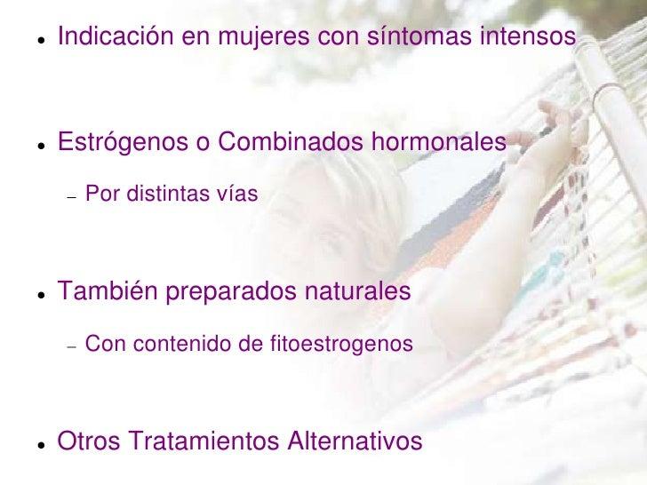    Indicación en mujeres con síntomas intensos   Estrógenos o Combinados hormonales      Por distintas vías   También p...