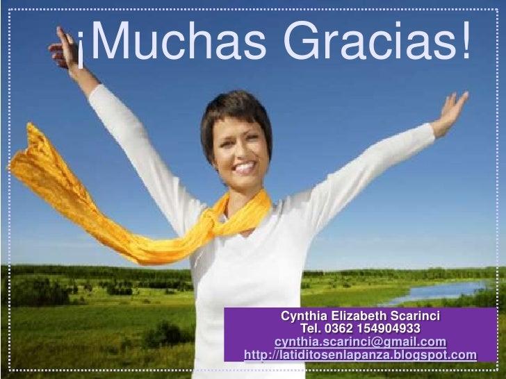 ¡Muchas Gracias!             Cynthia Elizabeth Scarinci                 Tel. 0362 154904933            cynthia.scarinci@gm...