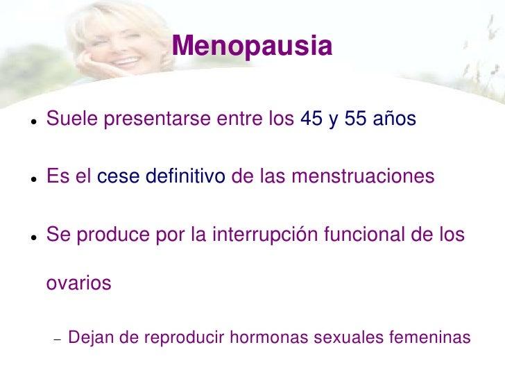 Menopausia   Suele presentarse entre los 45 y 55 años   Es el cese definitivo de las menstruaciones   Se produce por la...