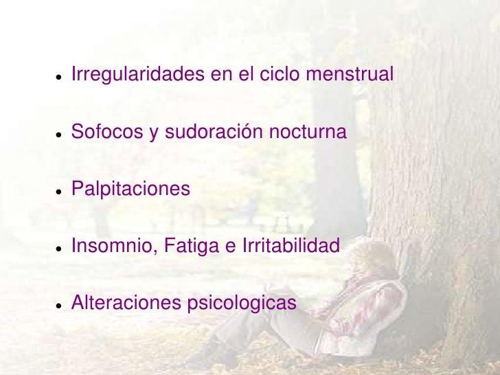    Irregularidades en el ciclo menstrual   Sofocos y sudoración nocturna   Palpitaciones   Insomnio, Fatiga e Irritabi...
