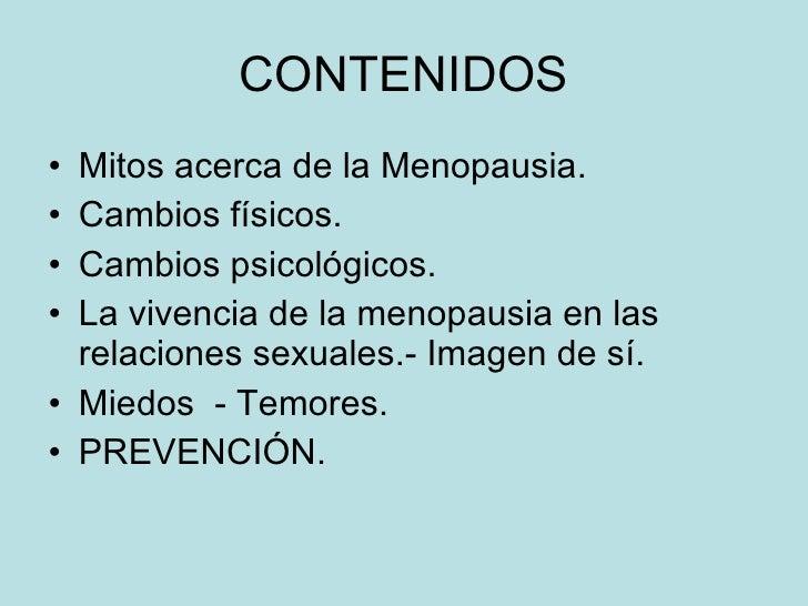 CONTENIDOS <ul><li>Mitos acerca de la Menopausia. </li></ul><ul><li>Cambios físicos. </li></ul><ul><li>Cambios psicológico...
