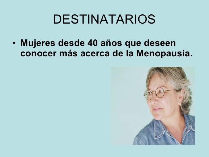 DESTINATARIOS <ul><li>Mujeres desde 40 años que deseen conocer más acerca de la Menopausia. </li></ul>
