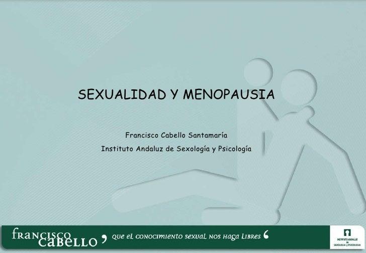 SEXUALIDAD Y MENOPAUSIA Francisco Cabello Santamaría Instituto Andaluz de Sexología y Psicología