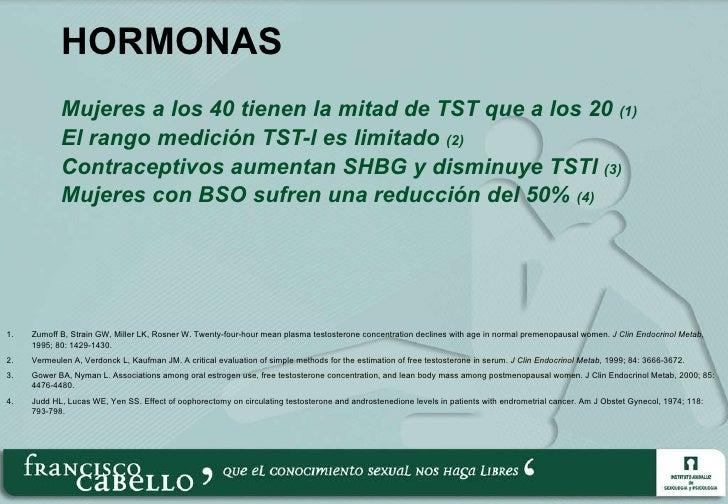 HORMONAS  <ul><li>Mujeres a los 40 tienen la mitad de TST que a los 20  (1) </li></ul><ul><li>El rango medición TST-l es l...