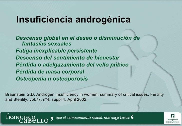 Insuficiencia androgénica <ul><li>Descenso global en el deseo o disminución de fantasías sexuales </li></ul><ul><li>Fatiga...