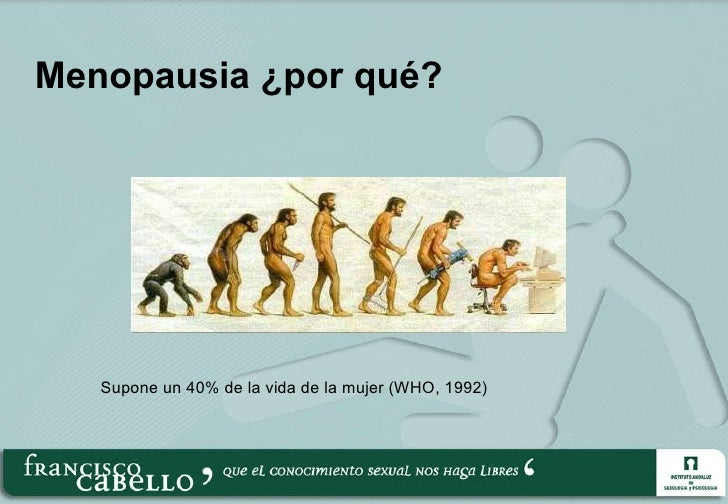 Menopausia ¿por qué? Supone un 40% de la vida de la mujer (WHO, 1992)