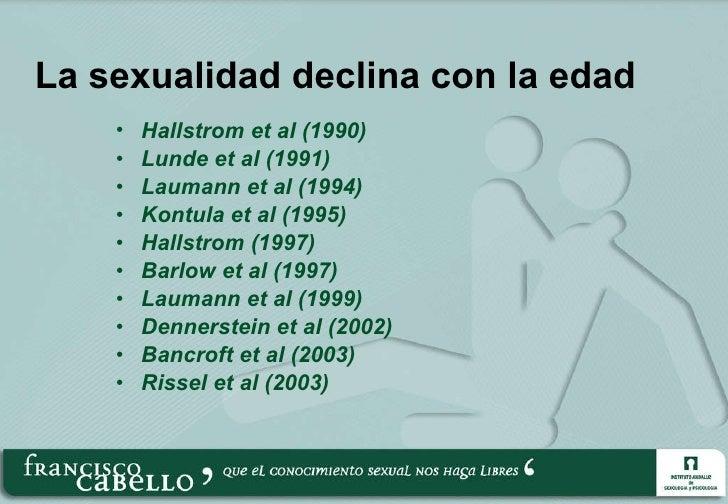 La sexualidad declina con la edad <ul><li>Hallstrom et al (1990)  </li></ul><ul><li>Lunde et al (1991) </li></ul><ul><li>L...