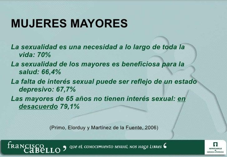 MUJERES MAYORES <ul><li>La sexualidad es una necesidad a lo largo de toda la vida: 70% </li></ul><ul><li>La sexualidad de ...