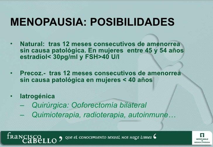MENOPAUSIA: POSIBILIDADES <ul><li>Natural:  tras 12 meses consecutivos de amenorrea sin causa patológica. En mujeres  entr...