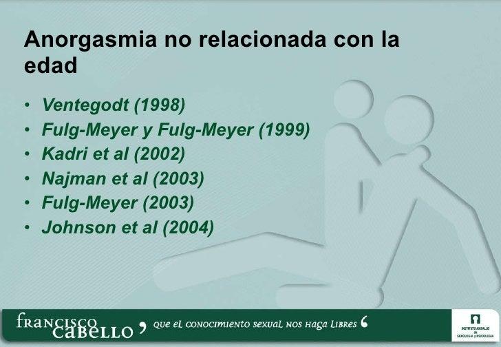 Anorgasmia no relacionada con la edad <ul><li>Ventegodt (1998) </li></ul><ul><li>Fulg-Meyer y Fulg-Meyer (1999) </li></ul>...