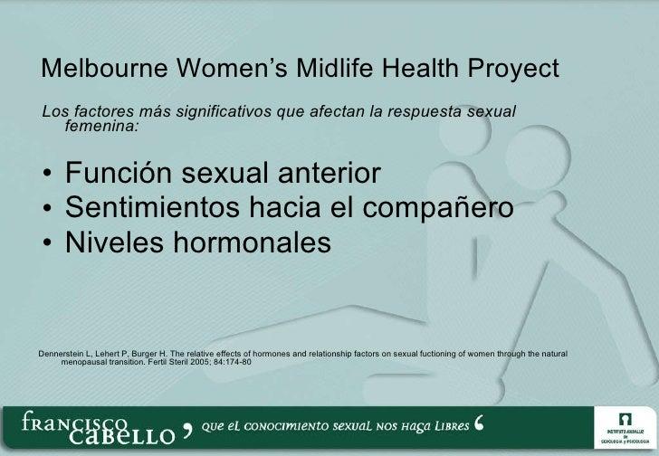 Melbourne Women 's  Midlife Health Proyect <ul><li>Los factores más significativos que afectan la respuesta sexual femenin...