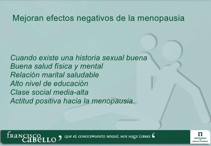 Mejoran efectos negativos de la menopausia <ul><li>Cuando existe una historia sexual buena </li></ul><ul><li>Buena salud f...