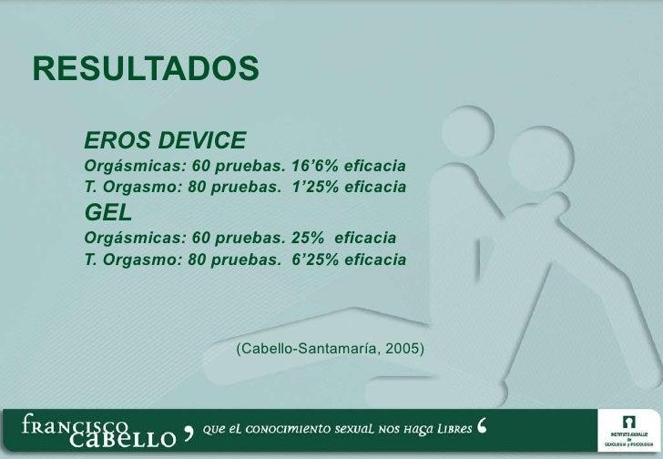 RESULTADOS <ul><li>EROS DEVICE </li></ul><ul><li>Orgásmicas: 60 pruebas. 16'6% eficacia </li></ul><ul><li>T. Orgasmo: 80 p...